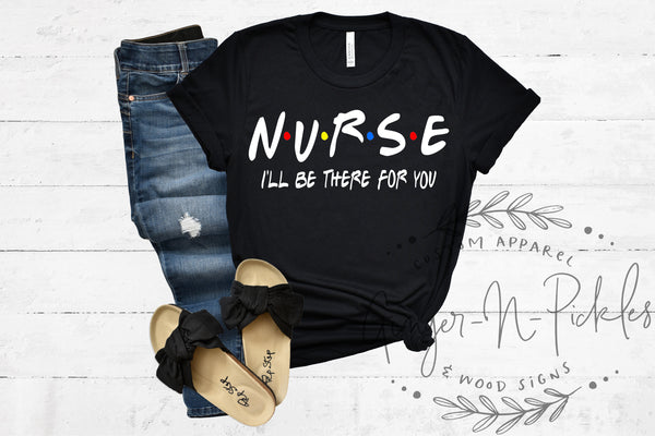 Nurse I'll Be There For You Shirt, Friends TV Show Nurse Shirt, Nurse Life Nursing Shirts