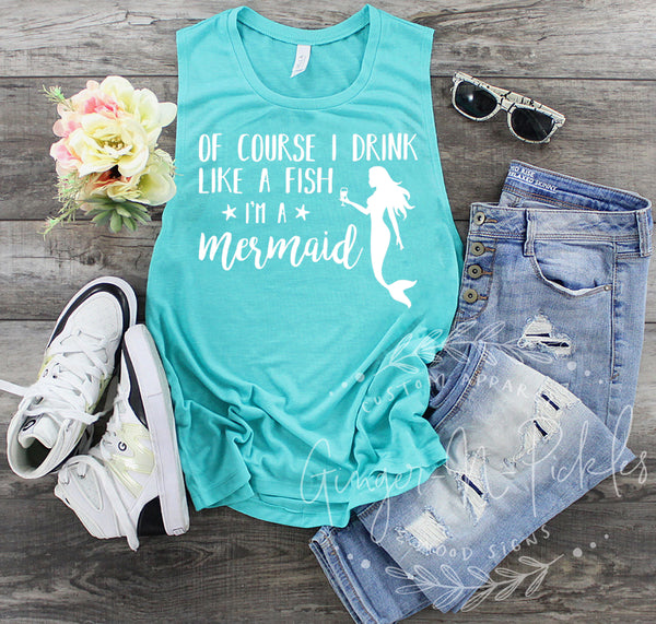 Of Course I Drink Like A Fish I'm A Mermaid Muscle Tank, Drink Like A Fish Shirt, I'm A Mermaid Shirt Travel Drinking Shirt Vacation Shirt