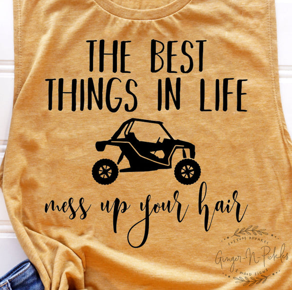 The Best Things In Life Mess Up Your Hair Ladies UTV Side By Side Shirt, Funny Ladies Muscle Tank, UTV Chick Shirt, 4 Wheeling Shirt