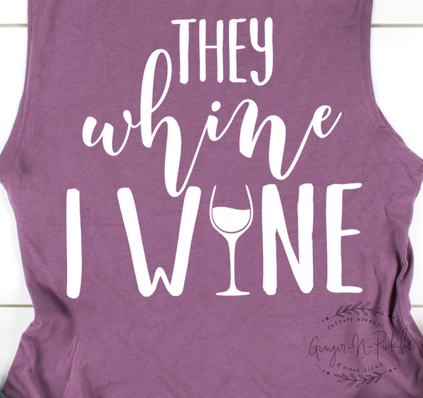 They Whine I Wine Ladies Muscle Tank, Momlife They Whine I Wine Shirt, At the End of a Long Day Mama Needs a Wine Shirt