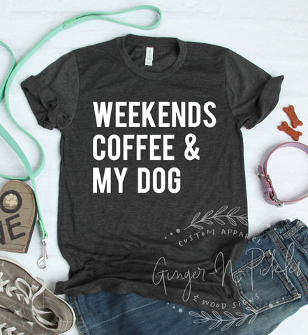 Weekends Coffee and My Dog Short Sleeve Shirt, Funny Dog Mom Dog Lover Shirt