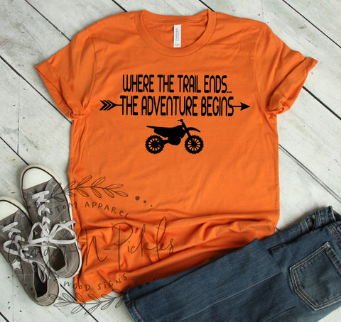 Where the Trail Ends the Adventure Begins Shirt, Dirt Bike Shirt Dual Sport Shirt Moto Shirt MX Shirt Adventure Riding Shirt Racing Shirt