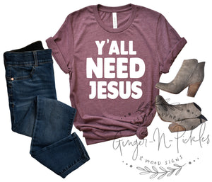 Y'all Need Jesus Shirt, Funny Short Sleeve or Long Sleeve Unisex T-Shirt, Funny Christian Shirt