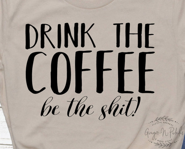 Drink The Coffee Be The Shit Shirt Boyfriend Style T-Shirt Funny Coffee Lovers Shirt Momlife Shirt First I Drink The Coffee Tee Gift for Mom