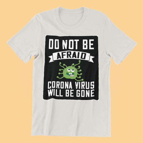 Corona Virus Awareness T-Shirt Do Not Be Afraid Xs / White Shirts