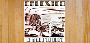 CALEXICO Carried To Dust vinyl LP