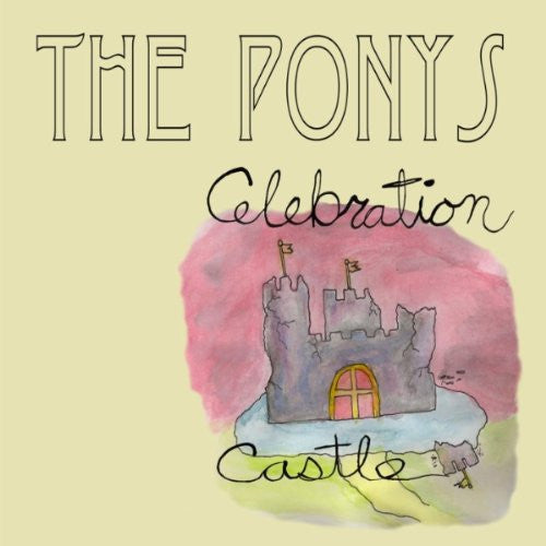 The Ponys/Celebration Castle