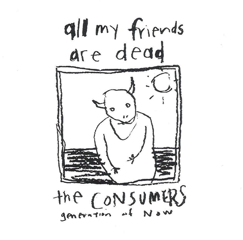 The Consumers/All my Friends are Dead