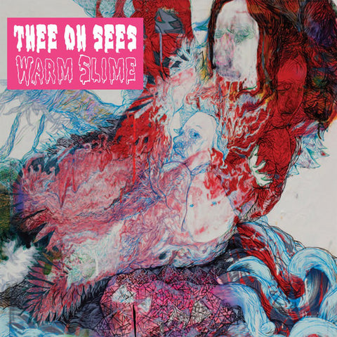 Thee Oh Sees/Warm Slime