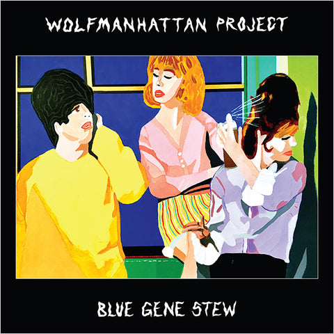 WOLFMANHATTAN PROJECT / Blue Gene Stew
