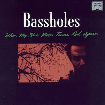 Bassholes/When My Blue Moon Turns Red Again