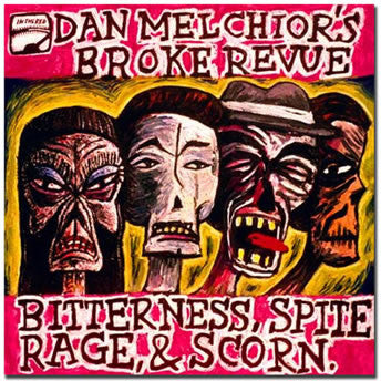 Dan Melchior's Broke Revue/Bitterness, Rage, Spite and Scorn