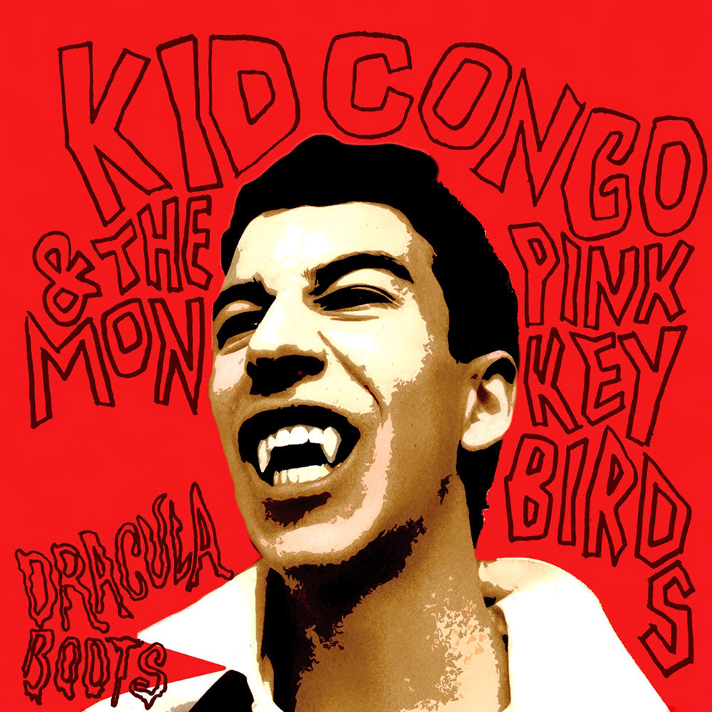 Kid Congo & The Pink Monkeybirds/Dracula Boots
