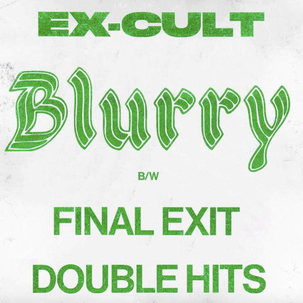 Ex-Cult - Blurry / Final Exits / Double Hits 7""