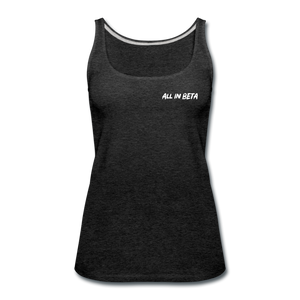 All In Beta - Women's Premium Tank Top - charcoal gray