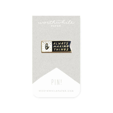 """Always Making Things"" Enamel Pin - by Worthwhile Paper - K. A. Artist Shop"