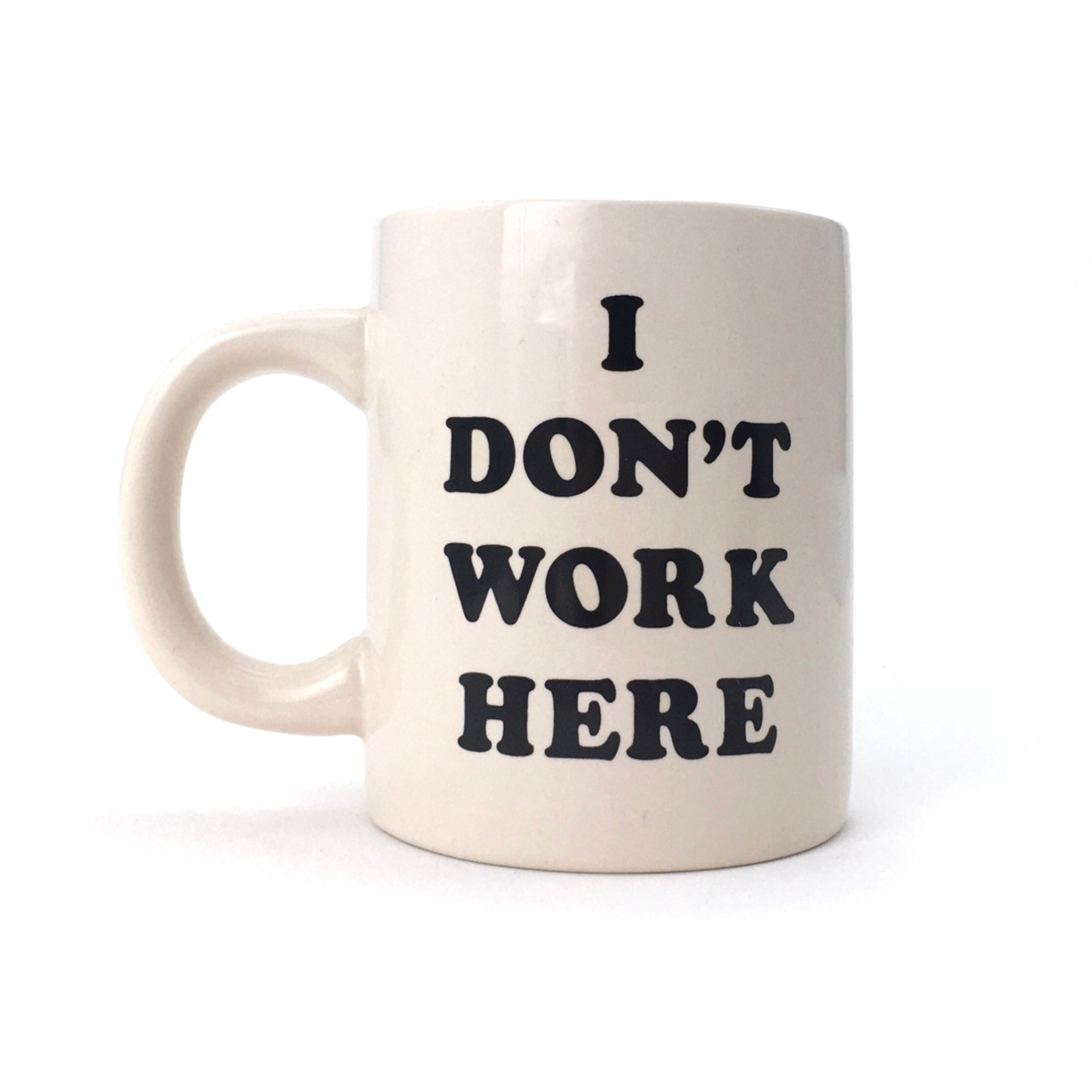 """I Don't Work Here"" Ceramic Mug by ban.do - by ban.do - K. A. Artist Shop"