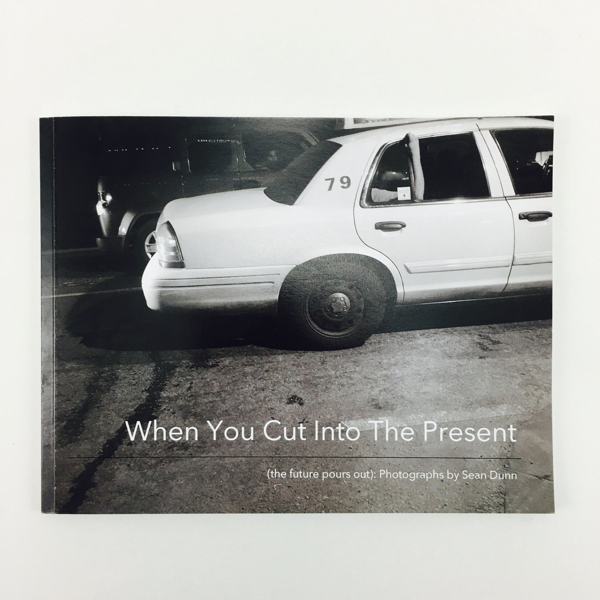 """When You Cut Into The Present (The Future Pours Out)"" Photography Book by Sean Dunn"