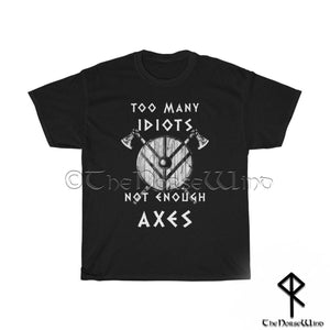 Viking T-Shirt < Too Many Idiots Not Enough Axes > Black Biker Tee - TheNorseWind