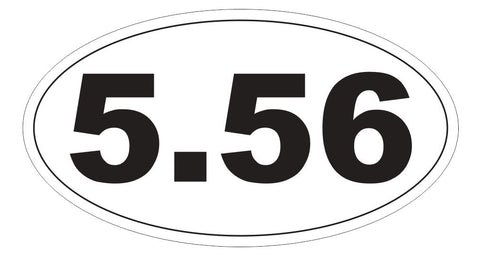 5.56 Oval Bumper Sticker or Helmet Sticker D5461 Gun Rights Laws 2nd Amendment