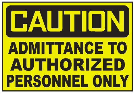 Caution Admittance To Authorized Personnel Sticker Safety Sticker Sign D728 OSHA - Winter Park Products