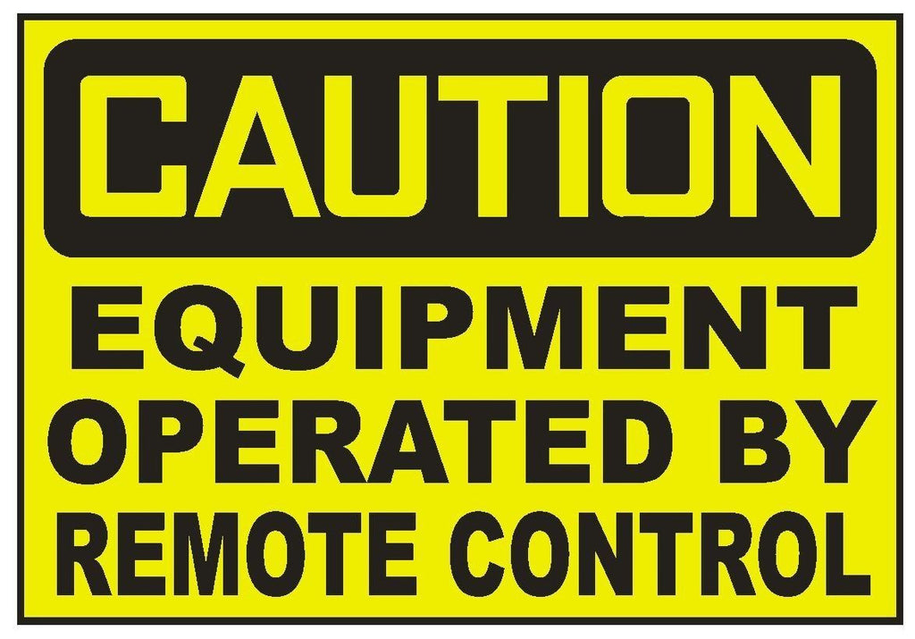 Caution Equipment Operated By Remote Control Sticker Safety Sticker Sign D729 - Winter Park Products