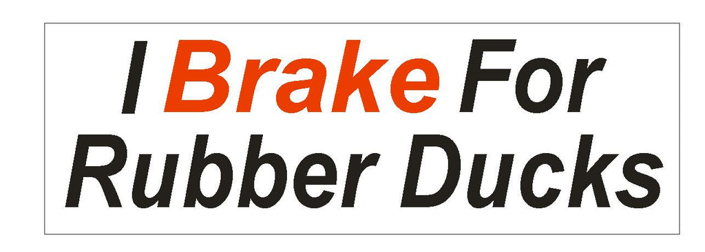 I Brake For Rubber Ducks Bumper Sticker or Helmet Sticker D610 - Winter Park Products