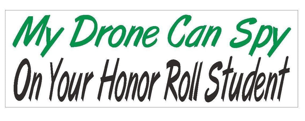 My Drone Can Spy On Your Honor Student Bumper Sticker or Helmet Sticker D350 - Winter Park Products