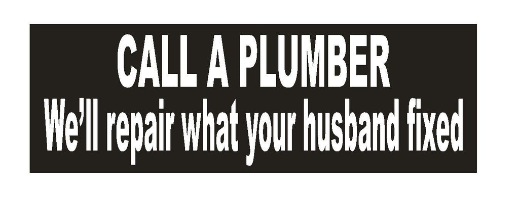 Call a Plumber Funny Bumper Sticker or Helmet Sticker D644 - Winter Park Products