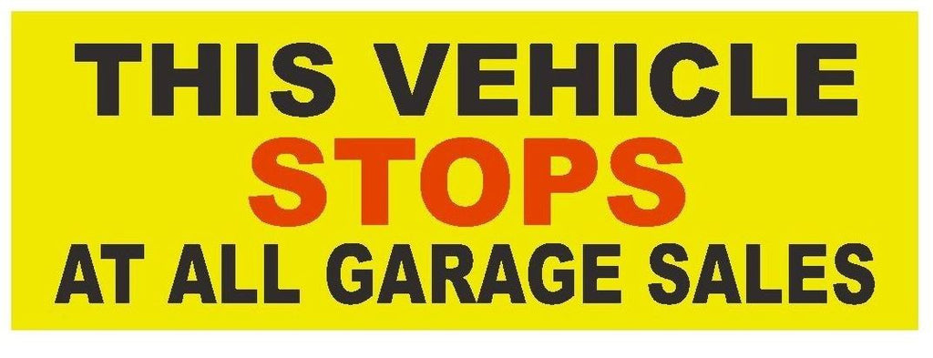 This Vehicle Stops at all Garage Sales Bumper Sticker or Helmet Sticker D373 - Winter Park Products