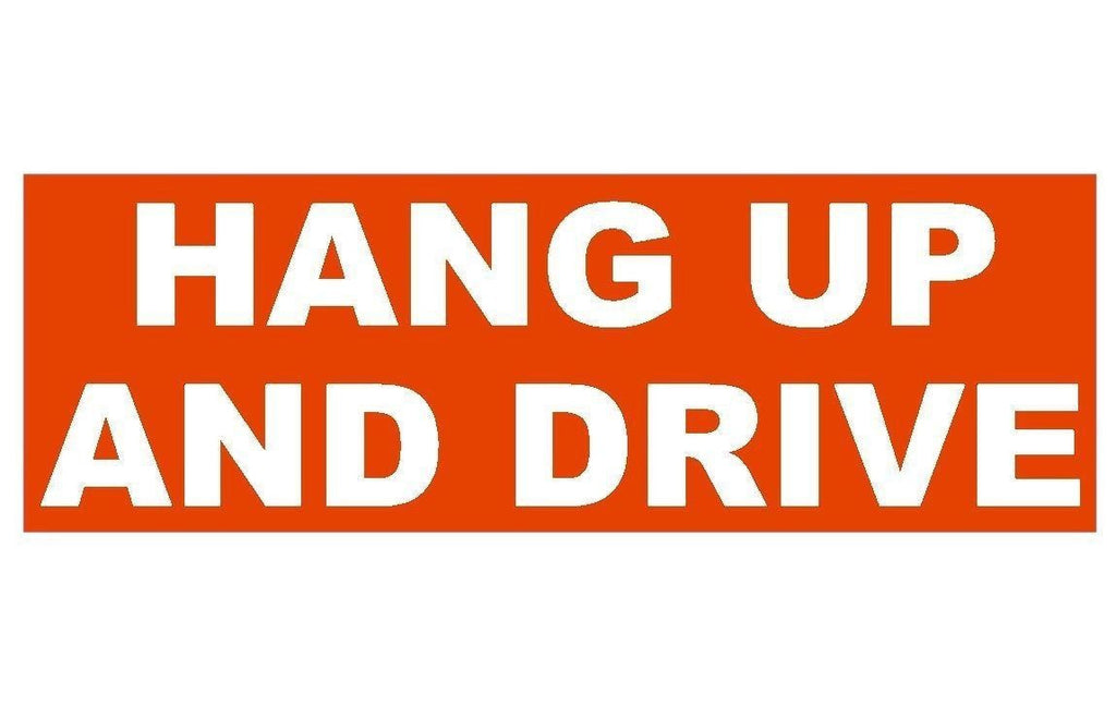 Hang Up And Drive Cell Phone Texting Bumper Sticker or Helmet Sticker D239 - Winter Park Products