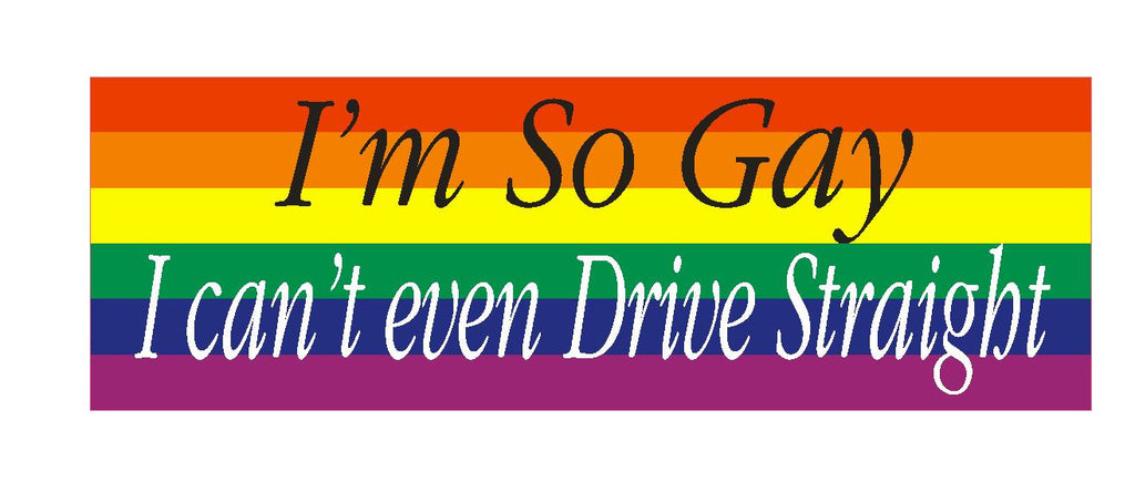 So Gay cant drive straight Funny Bumper Sticker or Helmet Sticker D627 - Winter Park Products