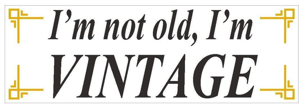 Im not old Im Vintage Funny Bumper Sticker or Helmet Sticker D425 Over The Hill - Winter Park Products