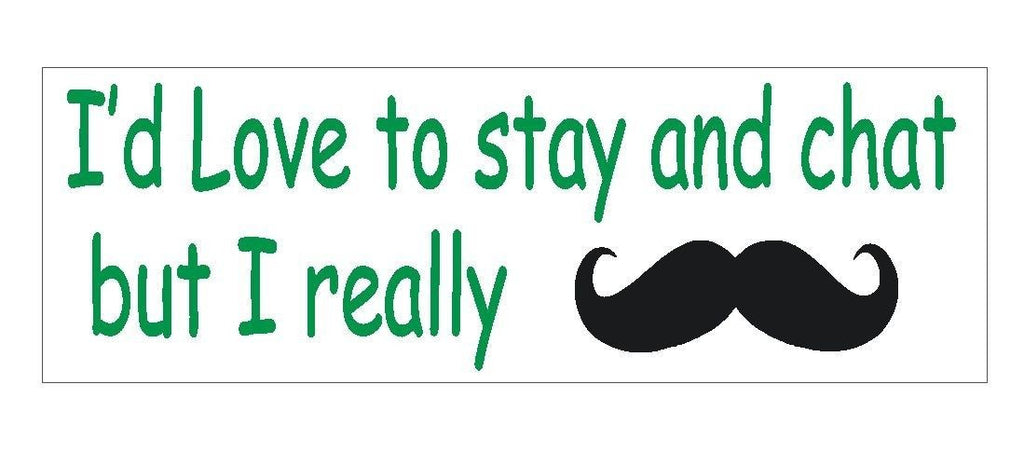 Stop & Chat Mustache FUNNY Bumper Sticker or Helmet Sticker MADE IN THE USA D287 - Winter Park Products