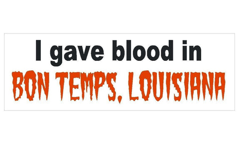 Vampire i gave blood bon temps louisiana bumper sticker or helmet sticker d116 winter park