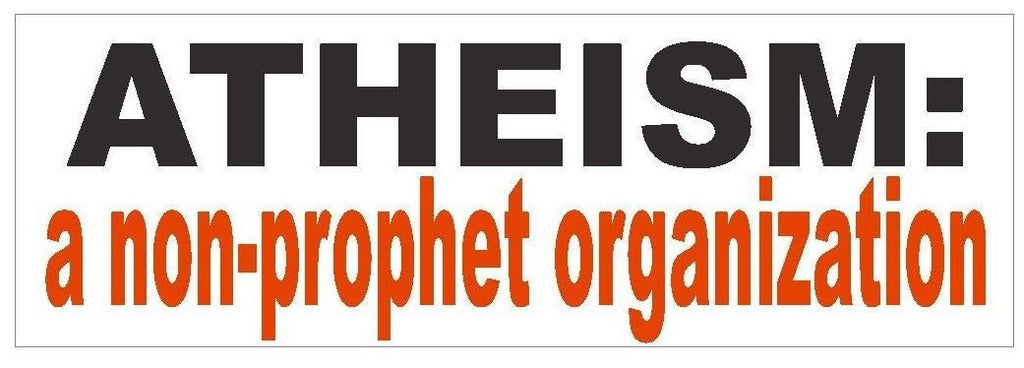 Atheist Non Prophet Organization Bumper Sticker or Helmet Sticker D407 Atheism - Winter Park Products
