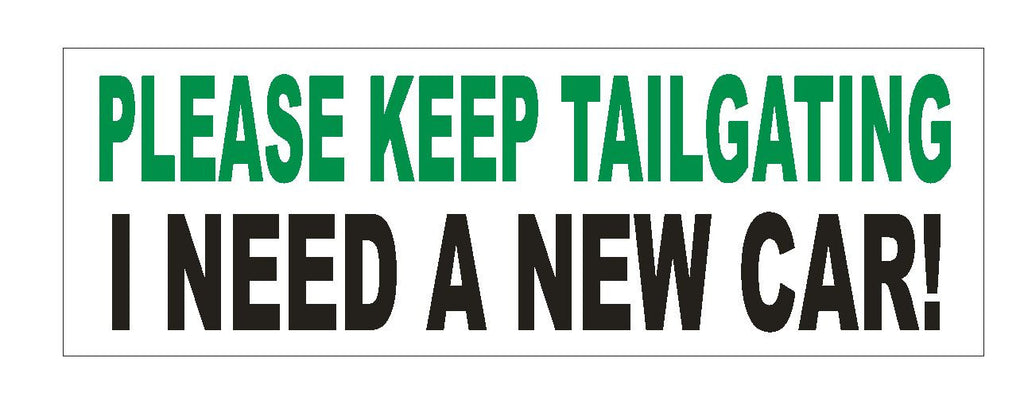 Please Keep Tailgating Need New Car Funny Bumper Sticker or Helmet Sticker D620 - Winter Park Products