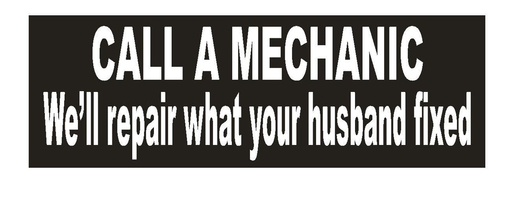Call a Mechanic Funny Bumper Sticker or Helmet Sticker D646 - Winter Park Products