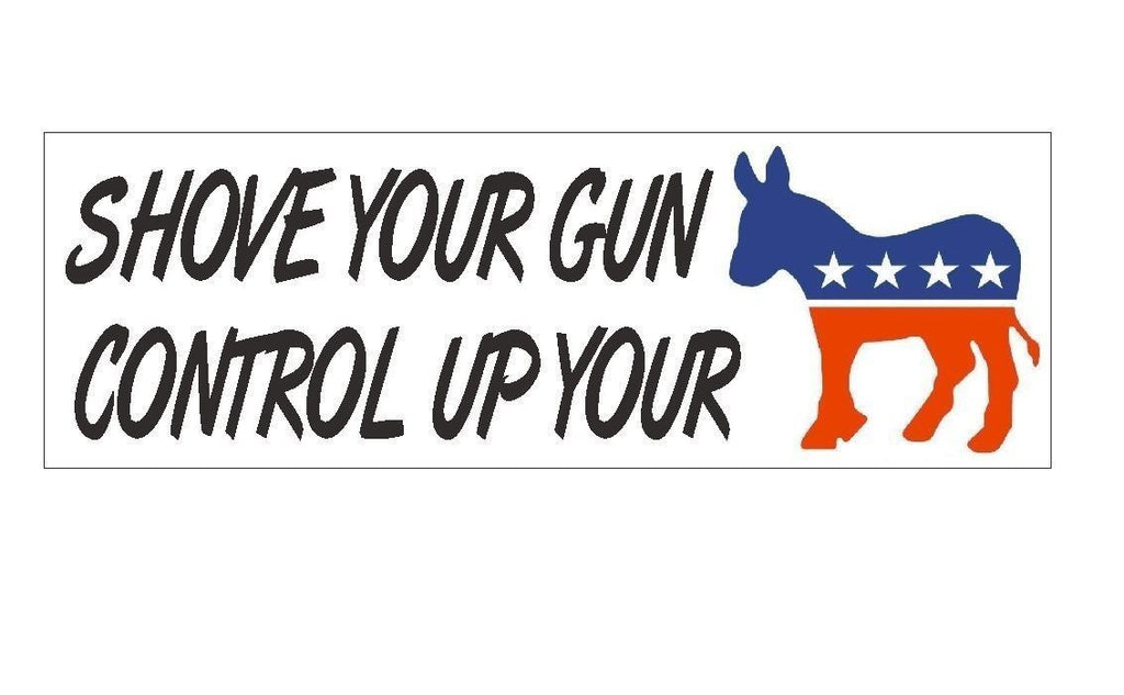 Shove Your Gun Control Anti Obama Bumper Sticker or Helmet Sticker Democrat D367 - Winter Park Products