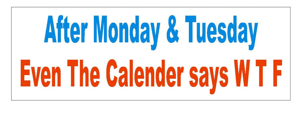 After Monday and Tuesday WTF Funny Bumper Sticker or Helmet Sticker D732 - Winter Park Products