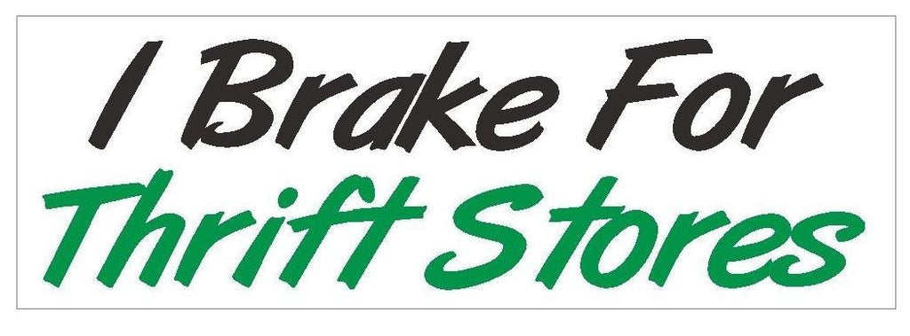 I Brake For Thrift Stores Funny Bumper Sticker or Helmet Sticker D421 Yard Sales - Winter Park Products