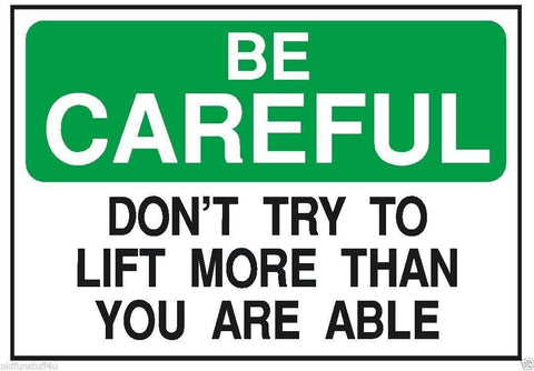 Be Careful Don't Lift More Than You Can OSHA Safety Sign Sticker D203 - Winter Park Products