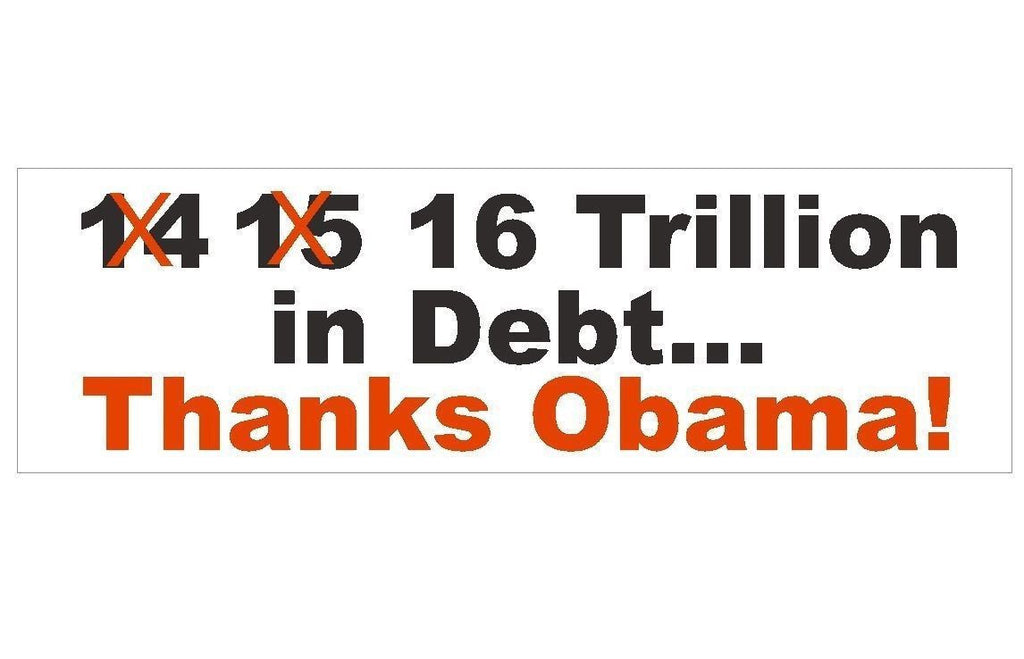 Anti Obama America 16 Trillion Political Bumper Sticker or Helmet Sticker D189 - Winter Park Products