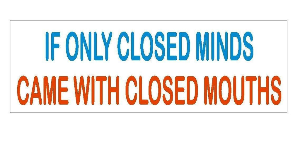 Closed Minds Closed Mouths Funny Bumper Sticker or Helmet Sticker USA MADE D360 - Winter Park Products