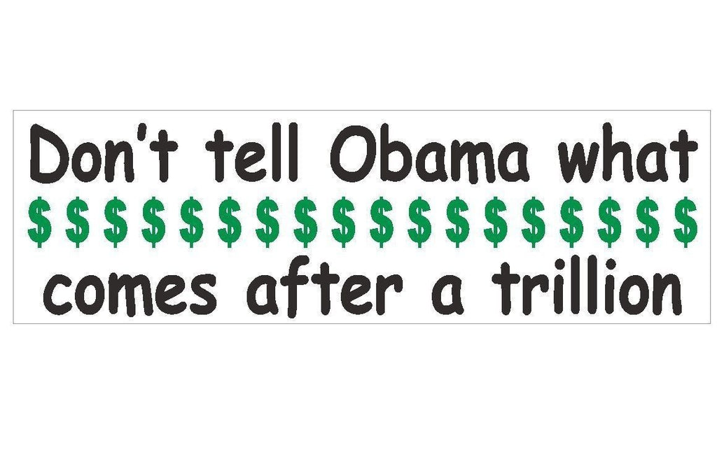 Anti Obama Trillion Dollars Political Bumper Sticker or Helmet Sticker D187 - Winter Park Products