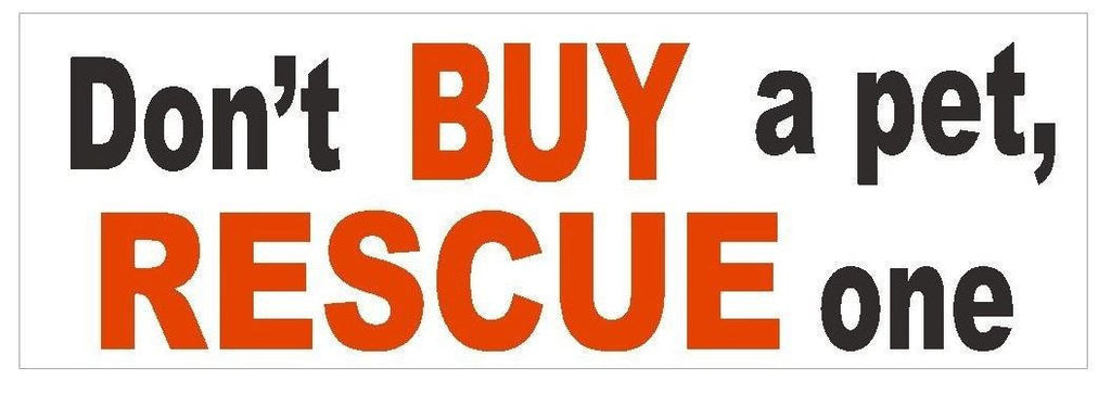 Don't Buy A Pet Rescue One Bumper Sticker or Helmet Sticker D376 - Winter Park Products