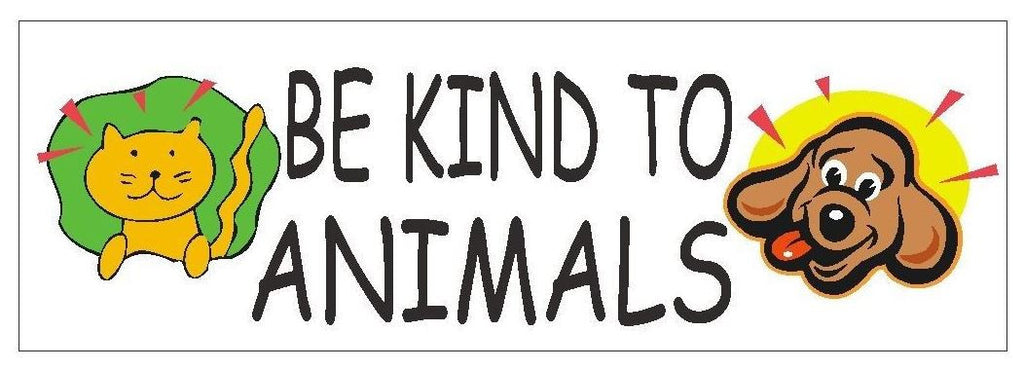 Be Kind To Animals Bumper Sticker or Helmet Sticker D395 CATS Dogs PETS - Winter Park Products