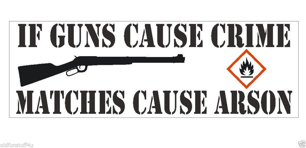If Guns Cause Crime Matches Cause Arson Bumper Sticker or Helmet Sticker D412 - Winter Park Products
