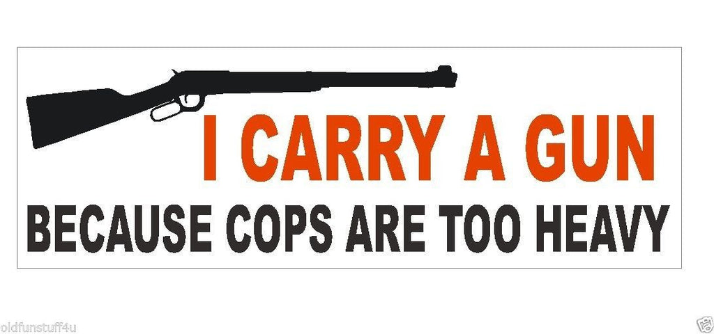 I Carry A Gun Cops Too Heavy Bumper Sticker or Helmet Sticker D416 - Winter Park Products