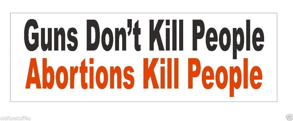 Guns Don't Kill Abortions Do Bumper Sticker or Helmet Sticker D403 - Winter Park Products